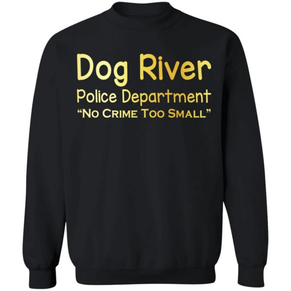 Dog River Police Department No Crime Too Small T-Shirts, Hoodies, Sweater Apparel 13