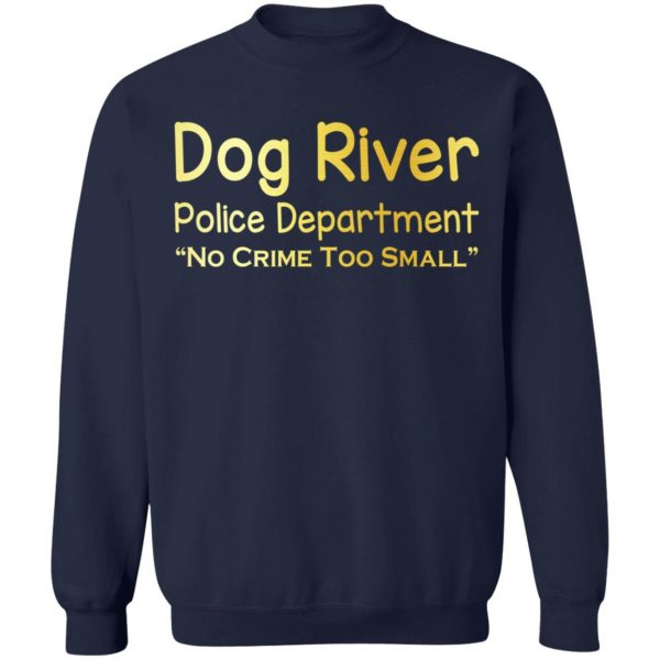 Dog River Police Department No Crime Too Small T-Shirts, Hoodies, Sweater Apparel 14