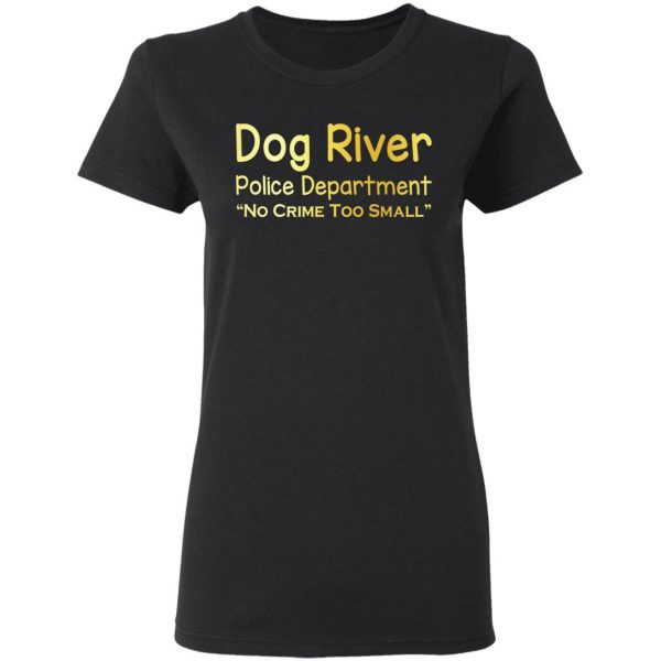 Dog River Police Department No Crime Too Small T-Shirts, Hoodies, Sweater Apparel 7