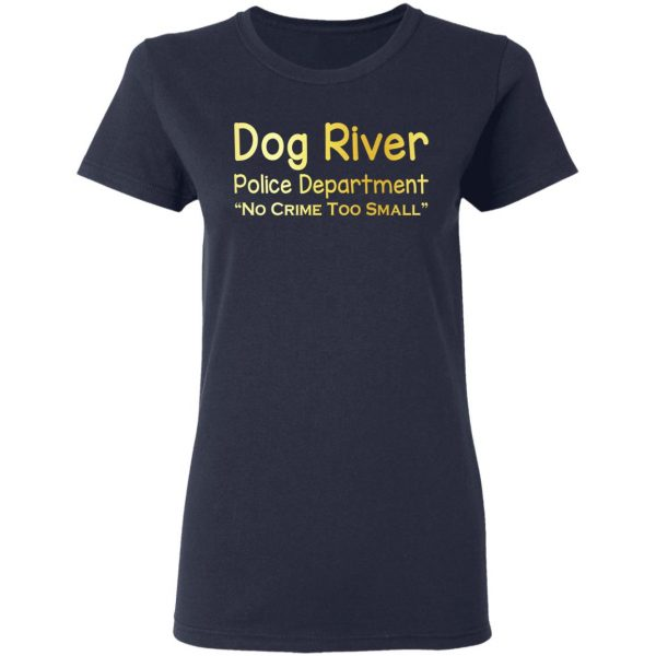 Dog River Police Department No Crime Too Small T-Shirts, Hoodies, Sweater Apparel 8