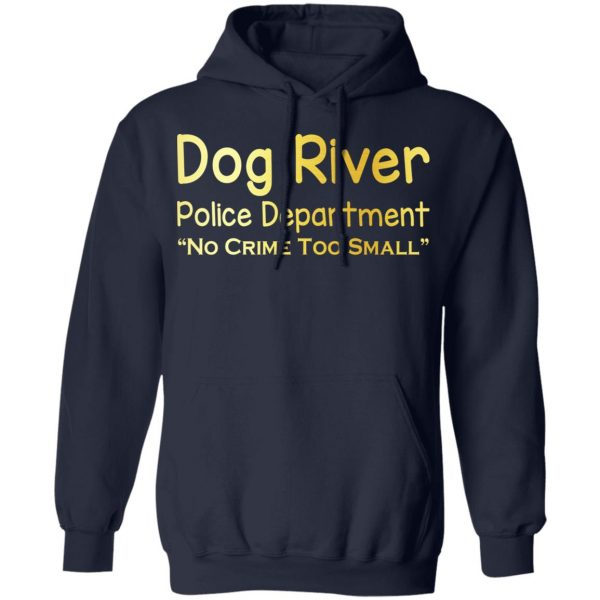 Dog River Police Department No Crime Too Small T-Shirts, Hoodies, Sweater Apparel 10