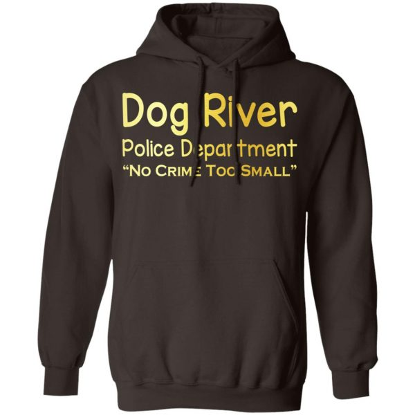 Dog River Police Department No Crime Too Small T-Shirts, Hoodies, Sweater Apparel 11