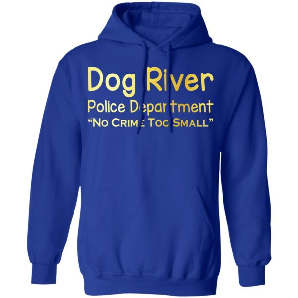 Dog River Police Department No Crime Too Small T-Shirts, Hoodies, Sweater Apparel 12