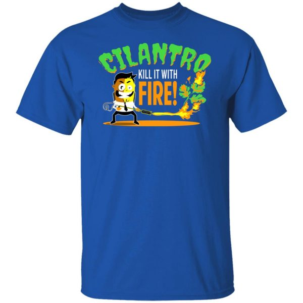 Cilantro Kill It With Fire T-Shirts, Hoodies, Sweater Apparel 6