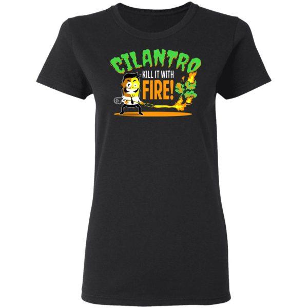 Cilantro Kill It With Fire T-Shirts, Hoodies, Sweater Apparel 7