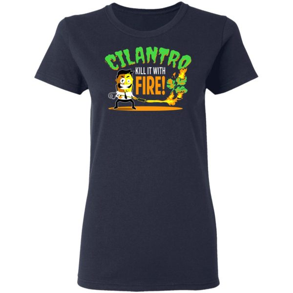 Cilantro Kill It With Fire T-Shirts, Hoodies, Sweater Apparel 8