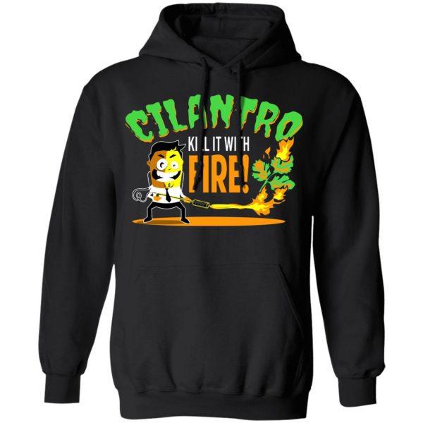 Cilantro Kill It With Fire T-Shirts, Hoodies, Sweater Apparel 9