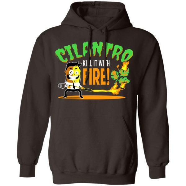 Cilantro Kill It With Fire T-Shirts, Hoodies, Sweater Apparel 11