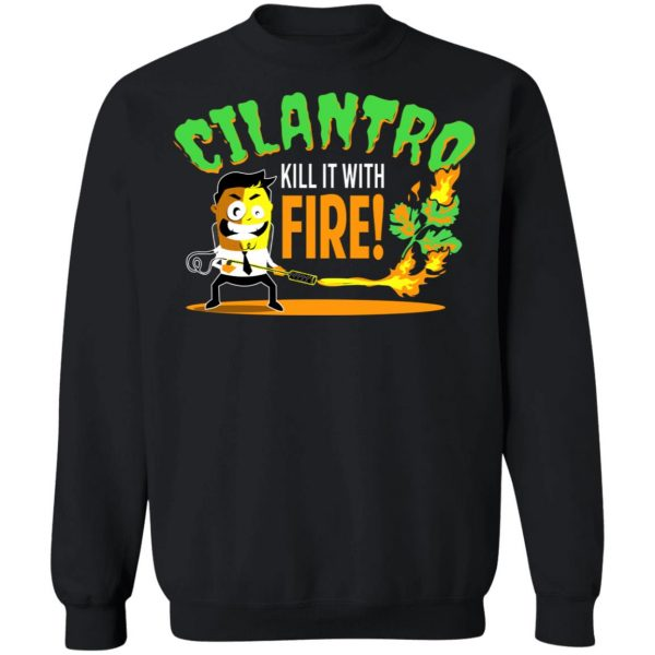 Cilantro Kill It With Fire T-Shirts, Hoodies, Sweater Apparel 13