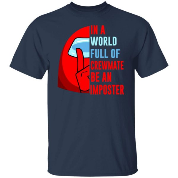 In A World Full Of Crewmate Be An Imposter T-Shirts, Hoodies, Sweater Apparel 5