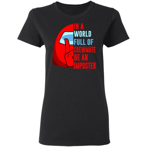 In A World Full Of Crewmate Be An Imposter T-Shirts, Hoodies, Sweater Apparel 7