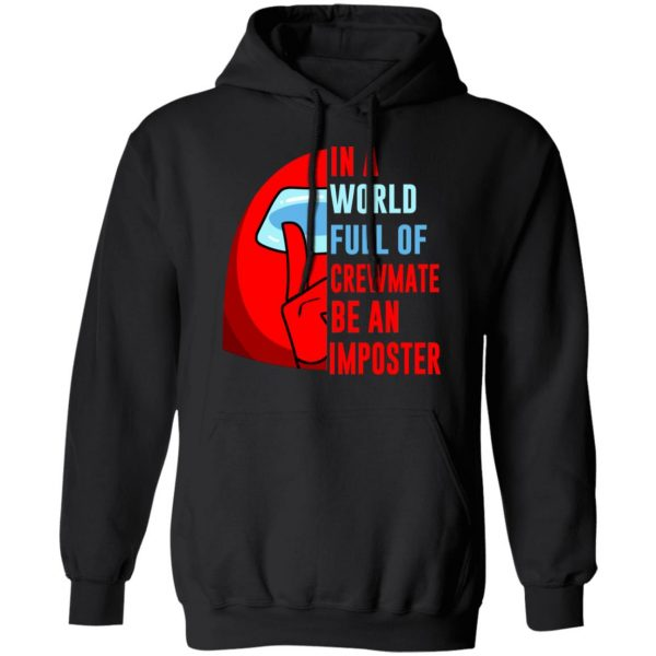 In A World Full Of Crewmate Be An Imposter T-Shirts, Hoodies, Sweater Apparel 9