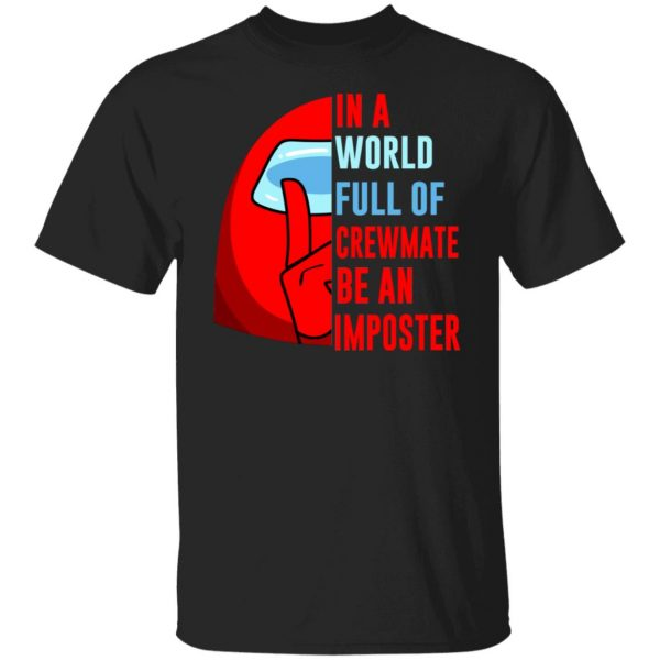 In A World Full Of Crewmate Be An Imposter T-Shirts, Hoodies, Sweater Apparel 3