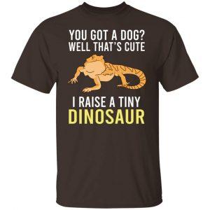 You Got A Dog Well That's Cute I Raise A Tiny Dinosaur T-Shirts, Hoodies, Sweater Apparel 2