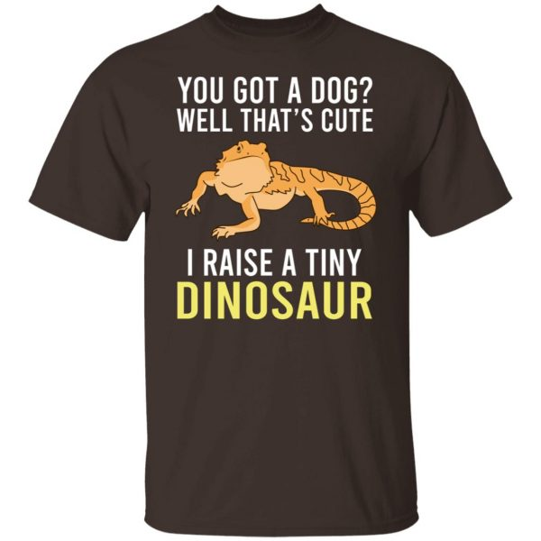 You Got A Dog Well That's Cute I Raise A Tiny Dinosaur T-Shirts, Hoodies, Sweater Apparel 4