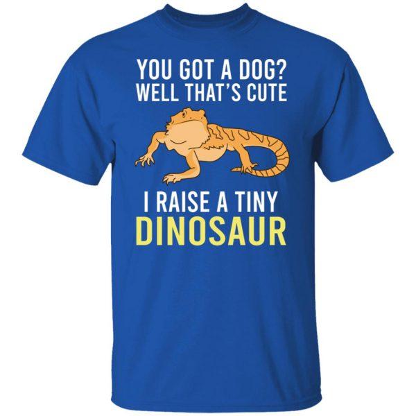 You Got A Dog Well That's Cute I Raise A Tiny Dinosaur T-Shirts, Hoodies, Sweater Apparel 6