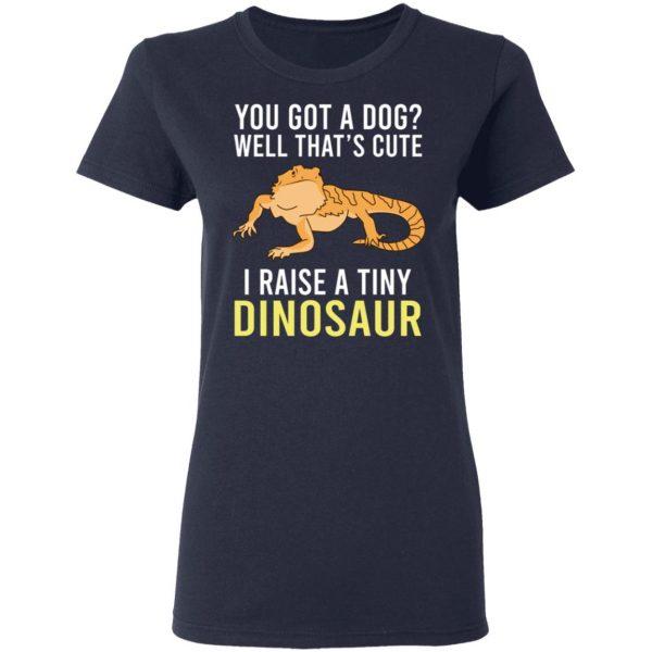 You Got A Dog Well That's Cute I Raise A Tiny Dinosaur T-Shirts, Hoodies, Sweater Apparel 8