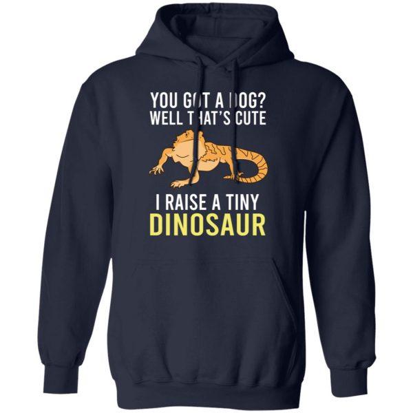 You Got A Dog Well That's Cute I Raise A Tiny Dinosaur T-Shirts, Hoodies, Sweater Apparel 10