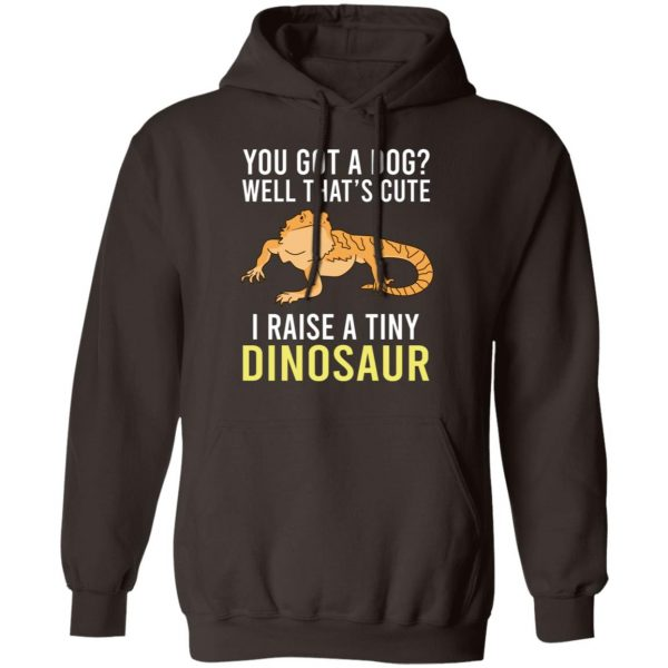 You Got A Dog Well That's Cute I Raise A Tiny Dinosaur T-Shirts, Hoodies, Sweater Apparel 11