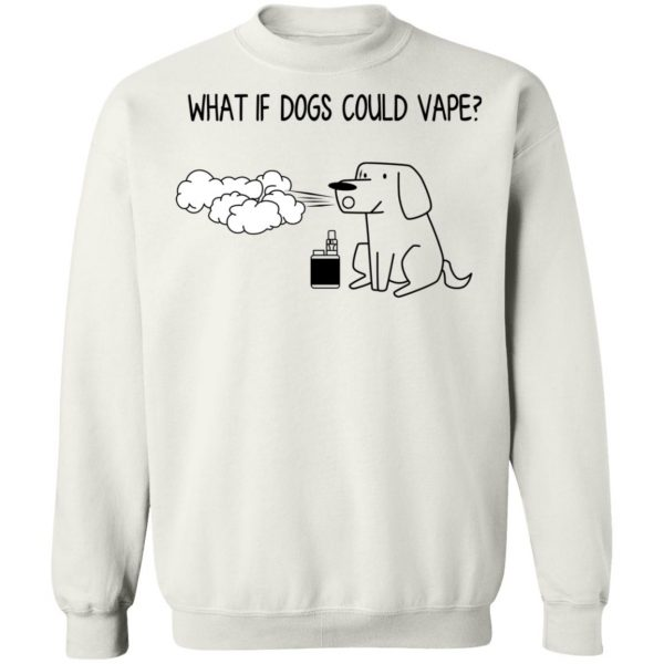 What If Dog Could Vape? T-Shirts, Hoodies, Sweater Apparel 13