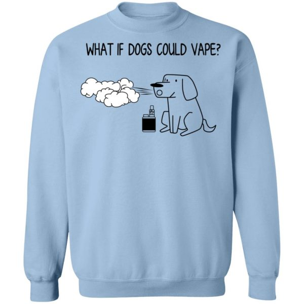 What If Dog Could Vape? T-Shirts, Hoodies, Sweater Apparel 14