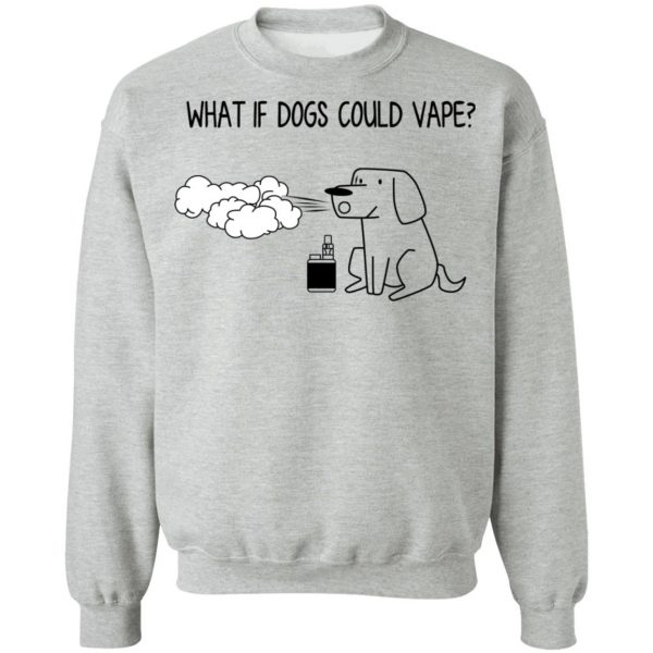 What If Dog Could Vape? T-Shirts, Hoodies, Sweater Apparel 12