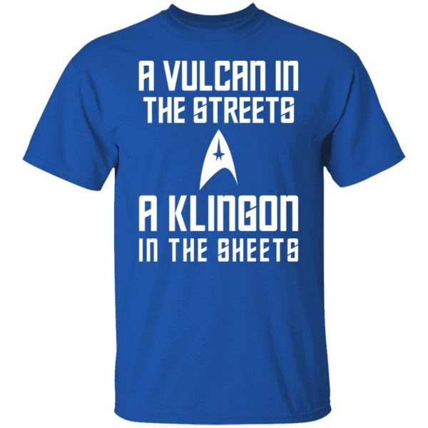 A Vulcan In The Streets A Klingon In The Sheets T-Shirts, Hoodies, Sweater Apparel 6