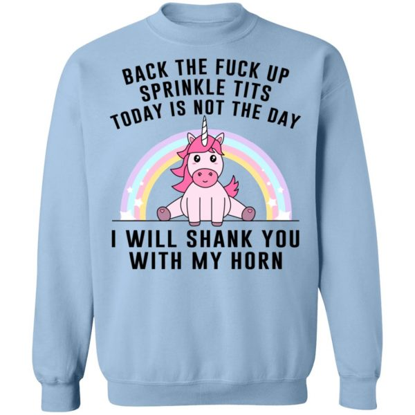 Back The Fuck Up Sprinkle Tits Today Is Not The Day I Will Shank You With My Horn T-Shirts, Hoodies, Sweater Apparel 14