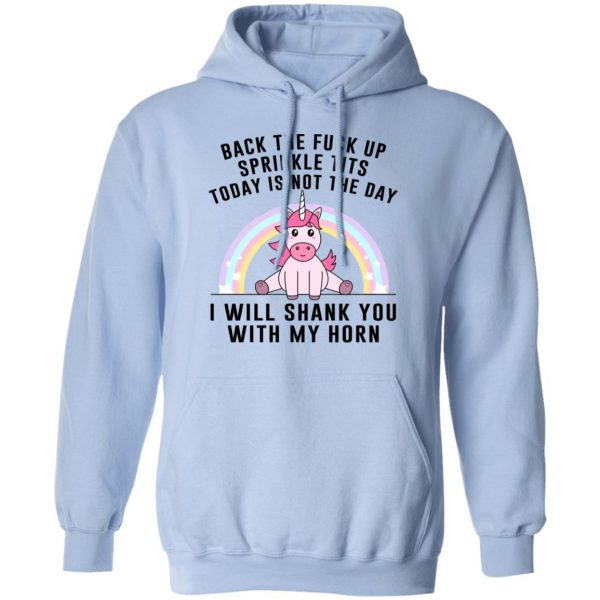 Back The Fuck Up Sprinkle Tits Today Is Not The Day I Will Shank You With My Horn T-Shirts, Hoodies, Sweater Apparel 11
