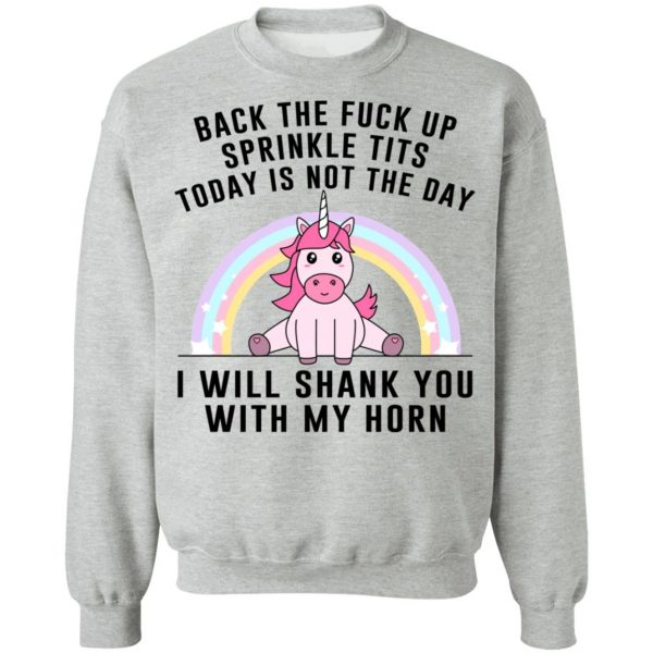 Back The Fuck Up Sprinkle Tits Today Is Not The Day I Will Shank You With My Horn T-Shirts, Hoodies, Sweater Apparel 12