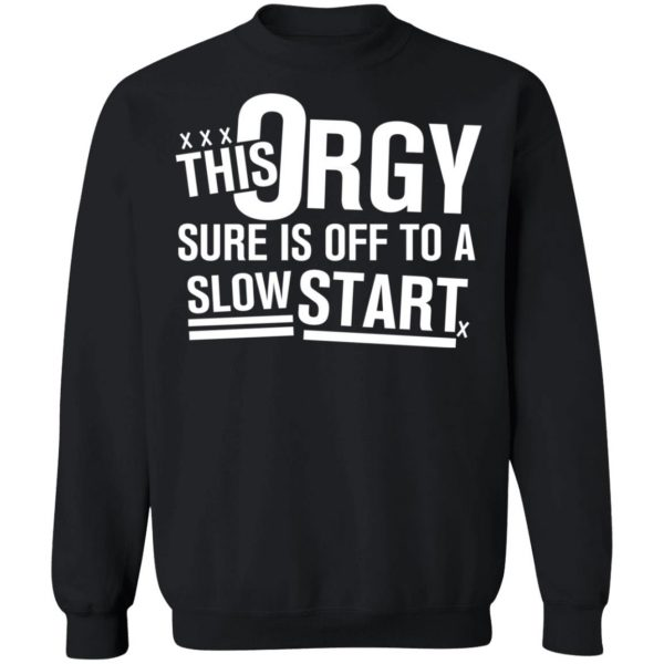 This Orgy Sure Is Off To A Slow Start T-Shirts, Hoodies, Sweater Apparel 13