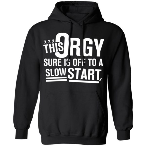 This Orgy Sure Is Off To A Slow Start T-Shirts, Hoodies, Sweater Apparel 9