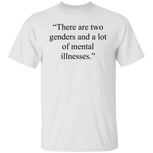 There Are Two Genders And A Lot Of Mental Illnesses T-Shirts, Hoodies, Sweater Apparel 2