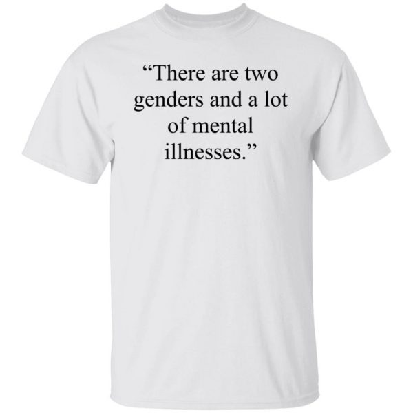 There Are Two Genders And A Lot Of Mental Illnesses T-Shirts, Hoodies, Sweater Apparel 4