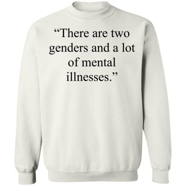 There Are Two Genders And A Lot Of Mental Illnesses T-Shirts, Hoodies, Sweater Apparel 13