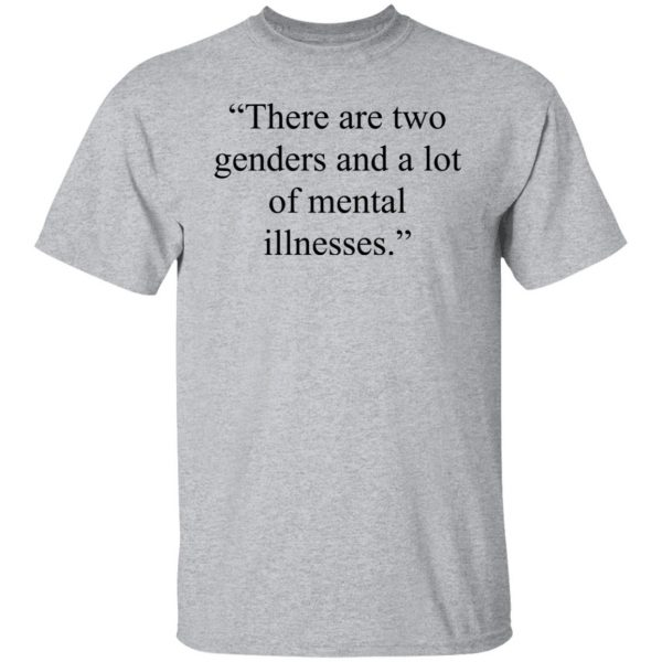 There Are Two Genders And A Lot Of Mental Illnesses T-Shirts, Hoodies, Sweater Apparel 5