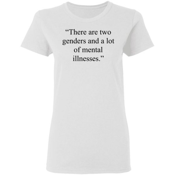 There Are Two Genders And A Lot Of Mental Illnesses T-Shirts, Hoodies, Sweater Apparel 7