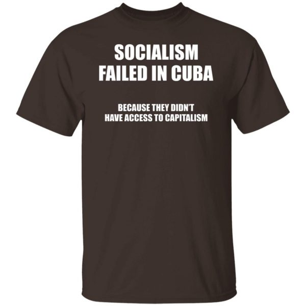Socialism Failed in Cuba Because They Don't Have Access To Capitalism T-Shirts, Hoodies, Sweater Apparel 4