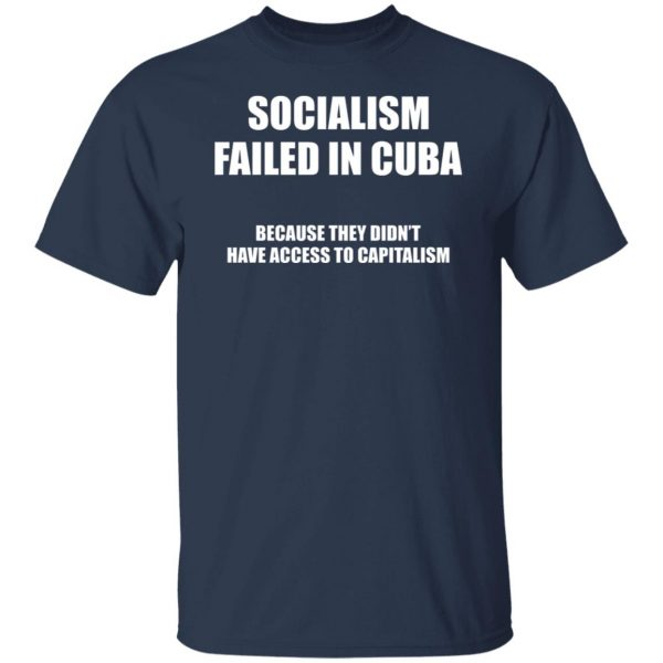 Socialism Failed in Cuba Because They Don't Have Access To Capitalism T-Shirts, Hoodies, Sweater Apparel 5
