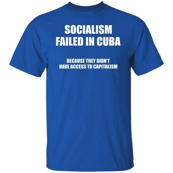 Socialism Failed in Cuba Because They Don't Have Access To Capitalism T-Shirts, Hoodies, Sweater Apparel 6