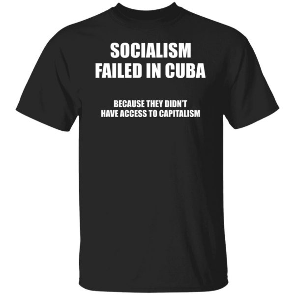 Socialism Failed in Cuba Because They Don't Have Access To Capitalism T-Shirts, Hoodies, Sweater Apparel 3