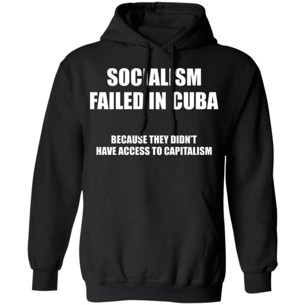 Socialism Failed in Cuba Because They Don't Have Access To Capitalism T-Shirts, Hoodies, Sweater Apparel 9