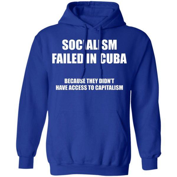 Socialism Failed in Cuba Because They Don't Have Access To Capitalism T-Shirts, Hoodies, Sweater Apparel 12