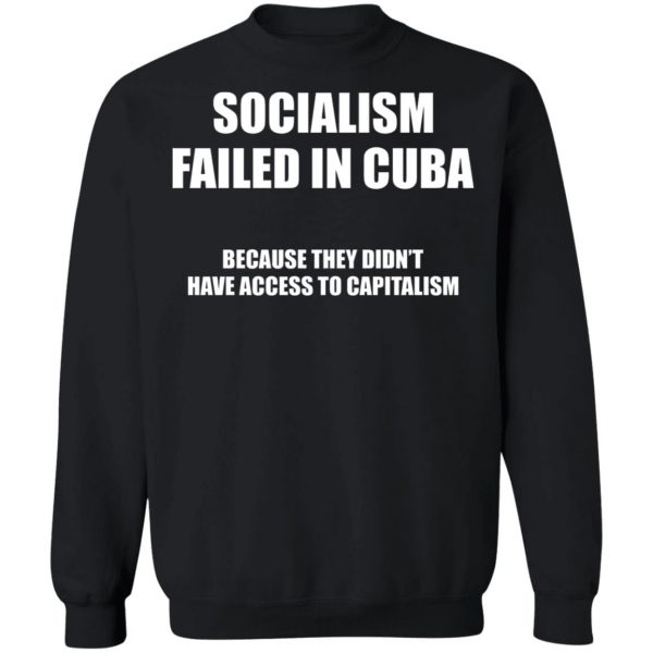 Socialism Failed in Cuba Because They Don't Have Access To Capitalism T-Shirts, Hoodies, Sweater Apparel 13
