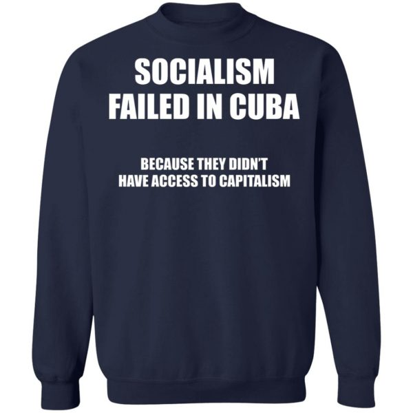 Socialism Failed in Cuba Because They Don't Have Access To Capitalism T-Shirts, Hoodies, Sweater Apparel 14