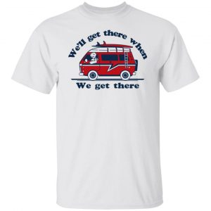 We'll Get There When We Get There The Incredibles T-Shirts, Hoodies, Sweater Apparel 2