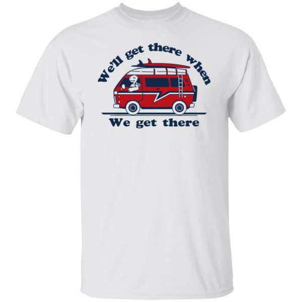 We'll Get There When We Get There The Incredibles T-Shirts, Hoodies, Sweater Apparel 4