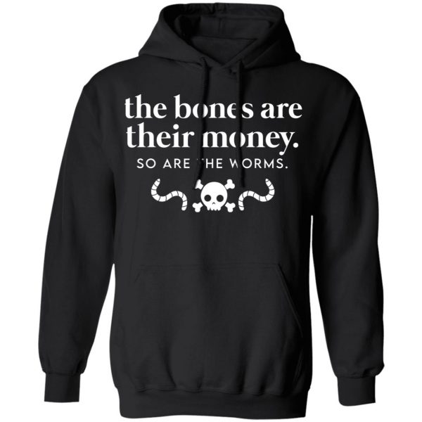 The Bones Are Their Money So Are The Worms T-Shirts, Hoodies, Sweater Apparel 9