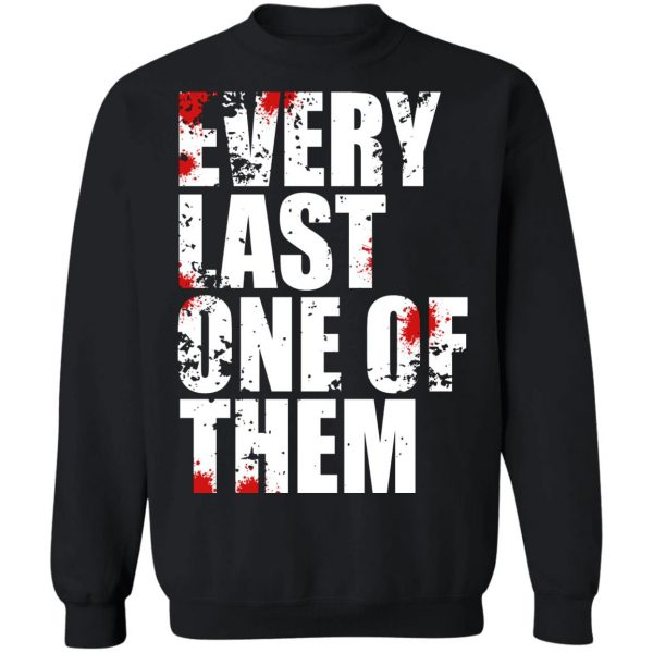 Every Last One Of Them T-Shirts, Hoodies, Sweater Apparel 13