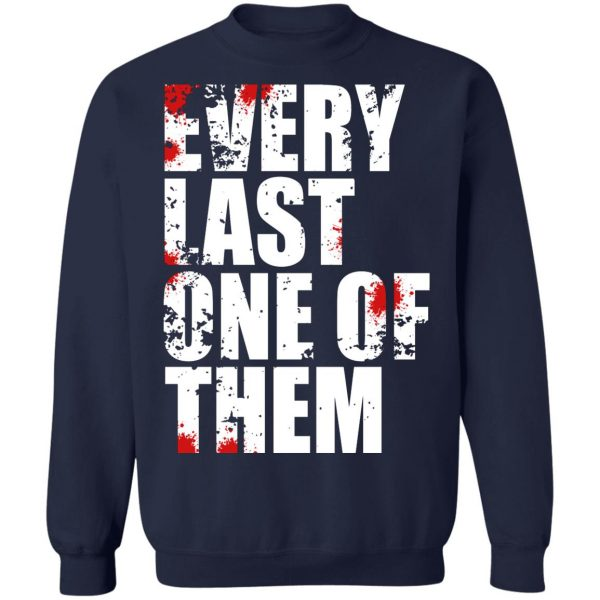 Every Last One Of Them T-Shirts, Hoodies, Sweater Apparel 14